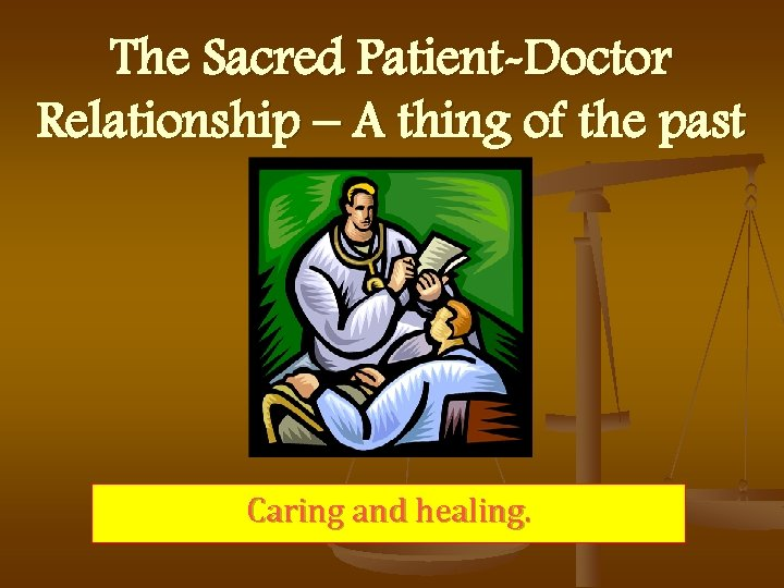 The Sacred Patient-Doctor Relationship – A thing of the past Caring and healing.