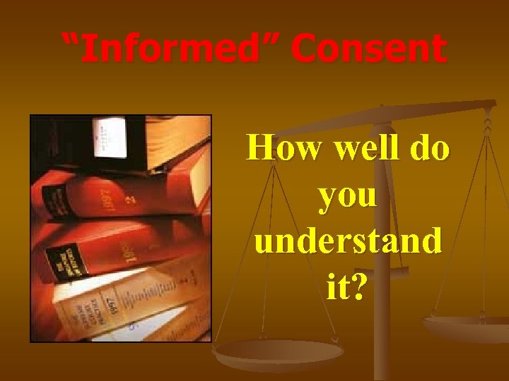 """""""Informed"""" Consent How well do you understand it?"""