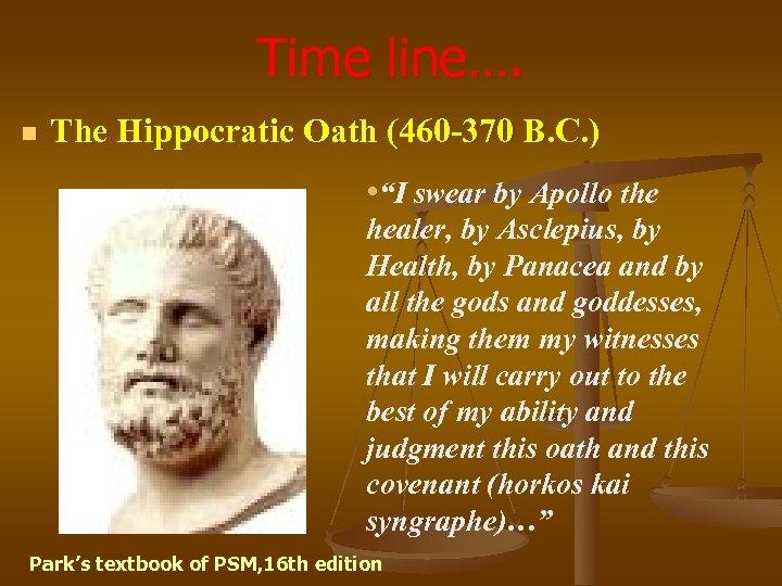 "Time line…. n The Hippocratic Oath (460 -370 B. C. ) • ""I swear"