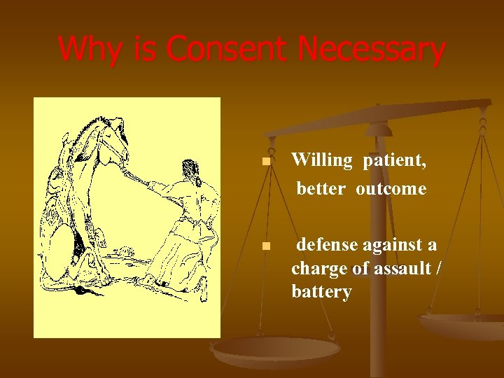 Why is Consent Necessary n Willing patient, better outcome n defense against a charge