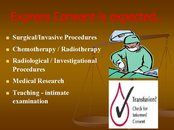 Express Consent is expected. . n Surgical/Invasive Procedures n Chemotherapy / Radiotherapy n Radiological
