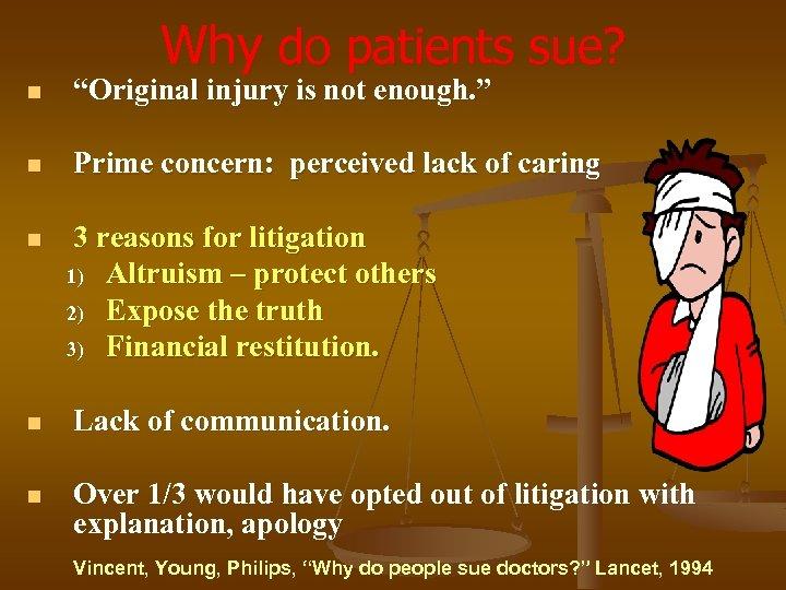 "Why do patients sue? n ""Original injury is not enough. "" n Prime concern:"