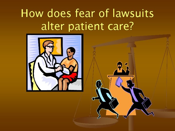 How does fear of lawsuits alter patient care?