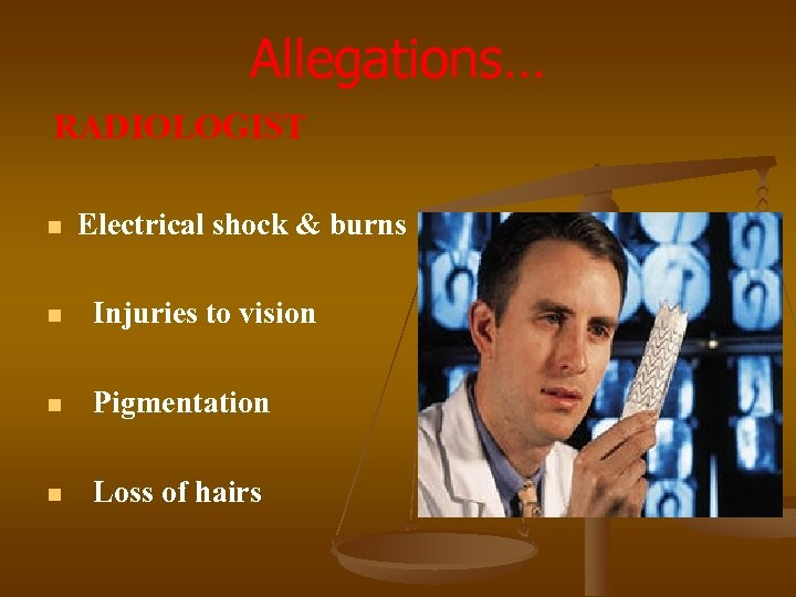 Allegations… RADIOLOGIST n Electrical shock & burns n Injuries to vision n Pigmentation n