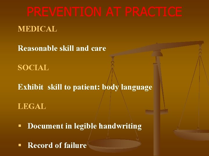 PREVENTION AT PRACTICE MEDICAL Reasonable skill and care SOCIAL Exhibit skill to patient: body