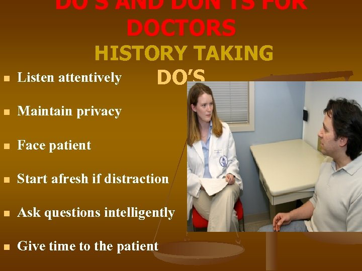 DO'S AND DON'TS FOR DOCTORS n HISTORY TAKING Listen attentively DO'S n Maintain privacy