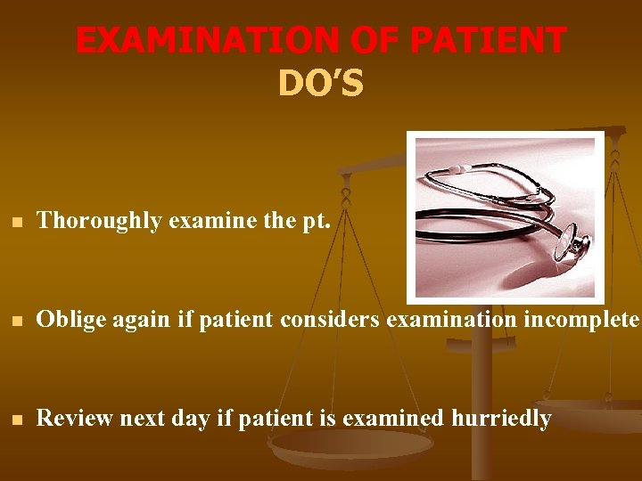 EXAMINATION OF PATIENT DO'S n Thoroughly examine the pt. n Oblige again if patient