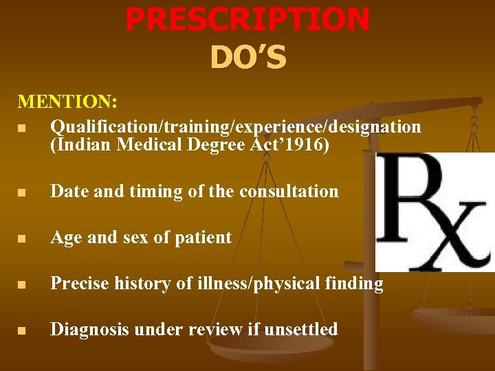 PRESCRIPTION DO'S MENTION: n Qualification/training/experience/designation (Indian Medical Degree Act' 1916) n Date and timing