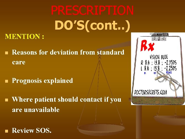 MENTION : PRESCRIPTION DO'S(cont. . ) n Reasons for deviation from standard care n