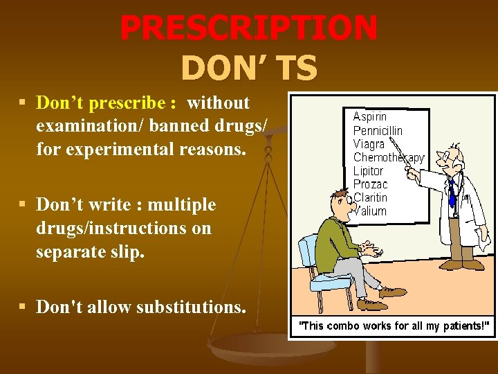 PRESCRIPTION DON' TS § Don't prescribe : without examination/ banned drugs/ for experimental reasons.