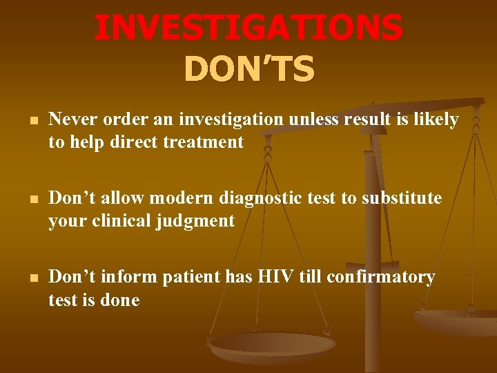 INVESTIGATIONS DON'TS n Never order an investigation unless result is likely to help direct