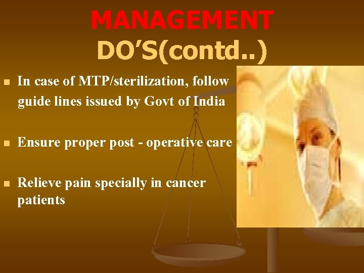 MANAGEMENT DO'S(contd. . ) n In case of MTP/sterilization, follow guide lines issued by