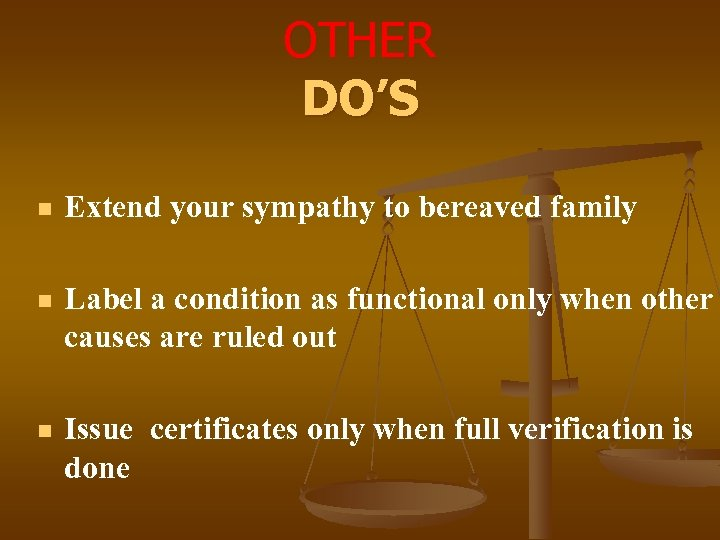 OTHER DO'S n Extend your sympathy to bereaved family n Label a condition as