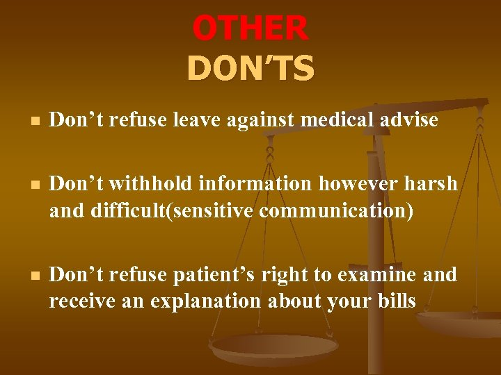 OTHER DON'TS n Don't refuse leave against medical advise n Don't withhold information however