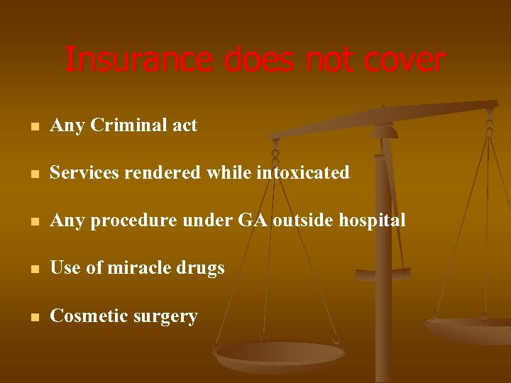 Insurance does not cover n Any Criminal act n Services rendered while intoxicated n