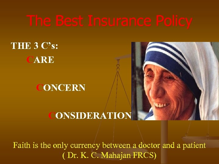 The Best Insurance Policy THE 3 C's: CARE CONCERN CONSIDERATION Faith is the only
