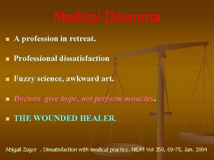 Medical Dilemma n A profession in retreat. n Professional dissatisfaction n Fuzzy science, awkward