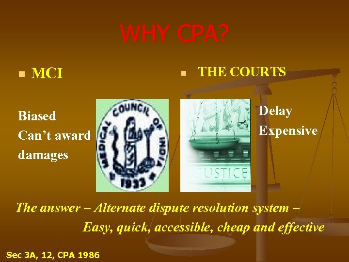 WHY CPA? n MCI Biased Can't award damages n THE COURTS Delay Expensive The