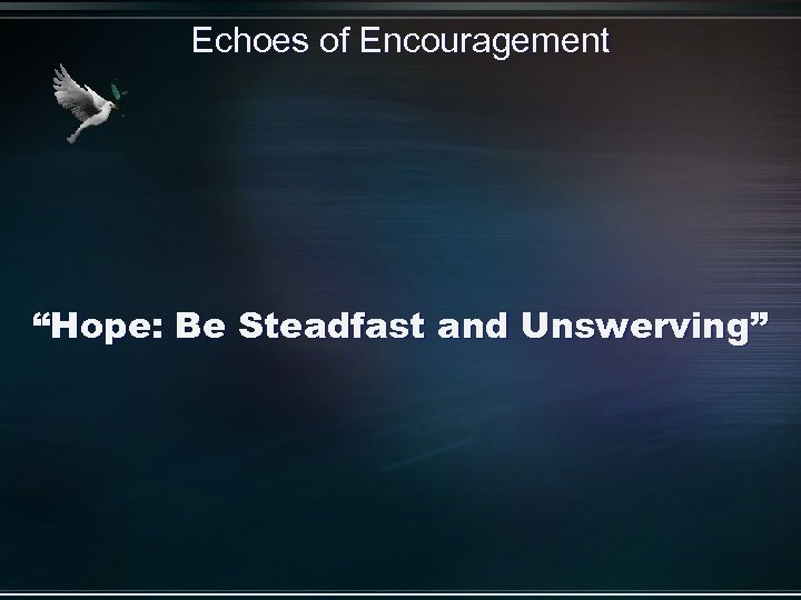 """Echoes of Encouragement """"Hope: Be Steadfast and Unswerving"""""""