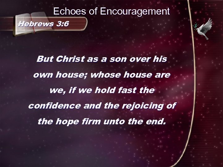 Echoes of Encouragement Hebrews 3: 6 But Christ as a son over his own