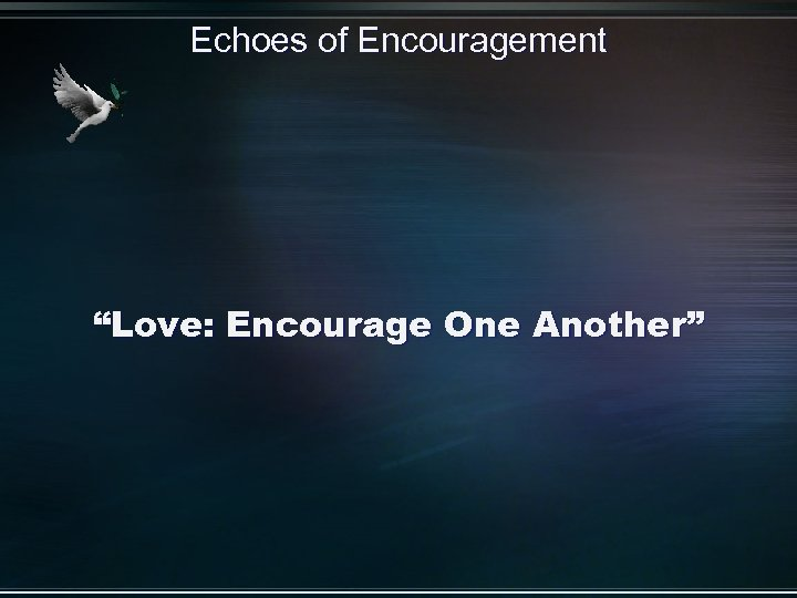 """Echoes of Encouragement """"Love: Encourage One Another"""""""