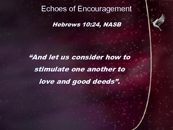 """Echoes of Encouragement Hebrews 10: 24, NASB """"And let us consider how to stimulate"""