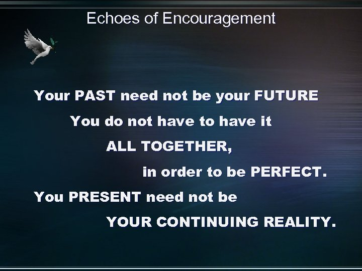Echoes of Encouragement Your PAST need not be your FUTURE You do not have