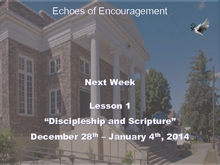 """Echoes of Encouragement Next Week Lesson 1 """"Discipleship and Scripture"""" December 28 th –"""