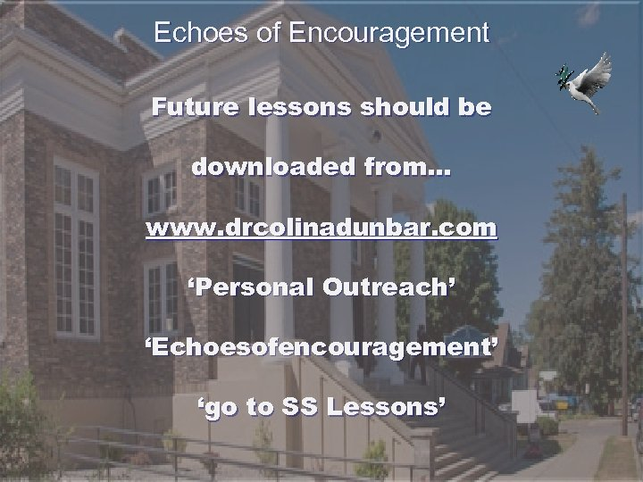 Echoes of Encouragement Future lessons should be downloaded from… www. drcolinadunbar. com 'Personal Outreach'