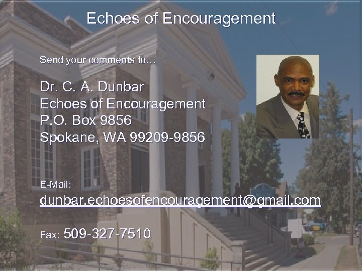 Echoes of Encouragement Send your comments to… Dr. C. A. Dunbar Echoes of Encouragement