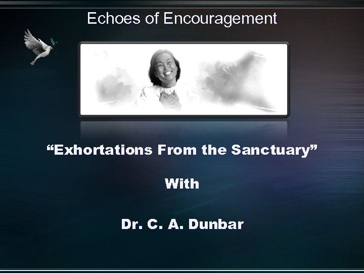 """Echoes of Encouragement """"Exhortations From the Sanctuary"""" With Dr. C. A. Dunbar"""