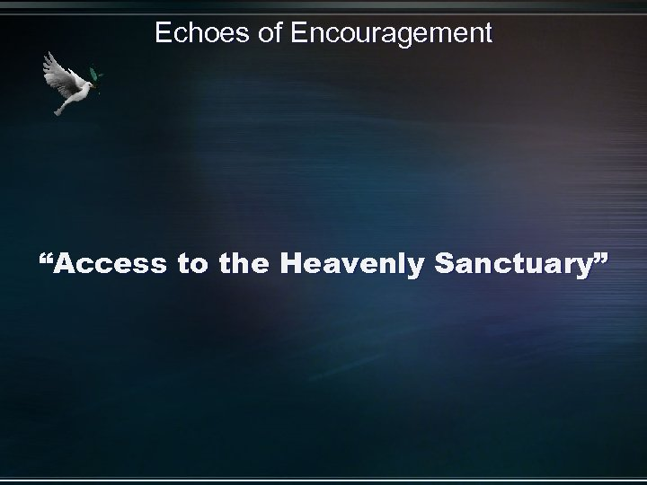 """Echoes of Encouragement """"Access to the Heavenly Sanctuary"""""""