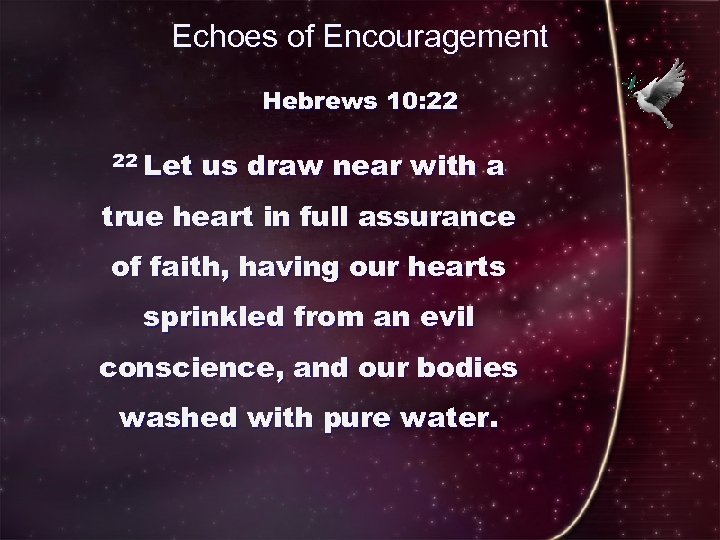 Echoes of Encouragement Hebrews 10: 22 22 Let us draw near with a true