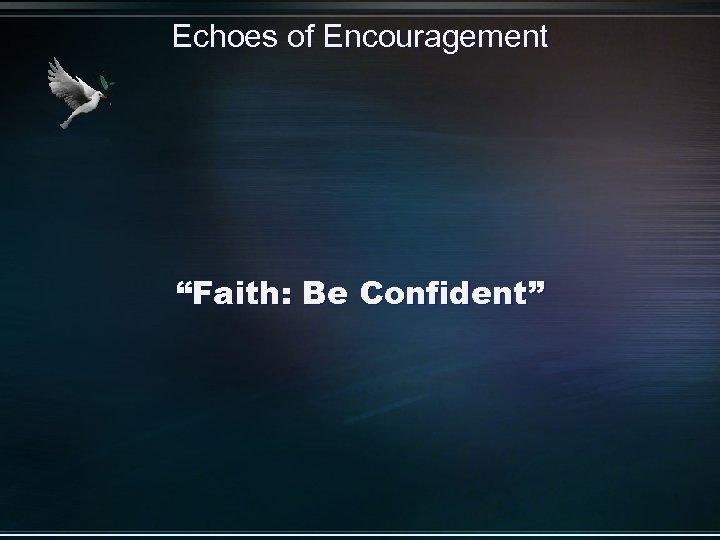 """Echoes of Encouragement """"Faith: Be Confident"""""""