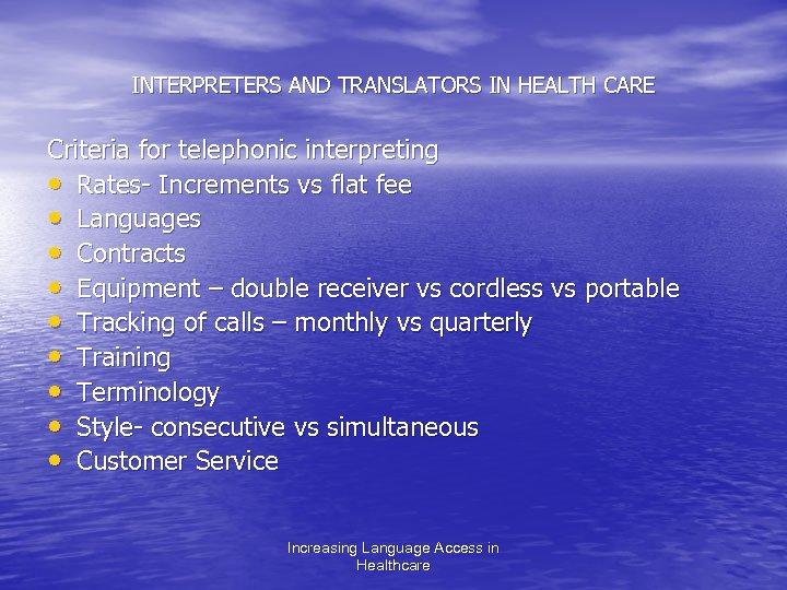 INTERPRETERS AND TRANSLATORS IN HEALTH CARE Criteria for telephonic interpreting • Rates- Increments vs