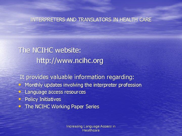 INTERPRETERS AND TRANSLATORS IN HEALTH CARE The NCIHC website: http: //www. ncihc. org It