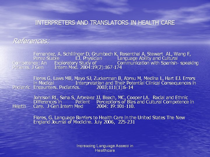 INTERPRETERS AND TRANSLATORS IN HEALTH CARE References: Fernandez, A. Schillinger D, Grumbach K, Rosenthal