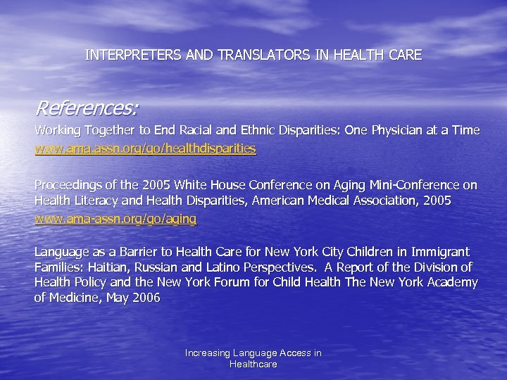 INTERPRETERS AND TRANSLATORS IN HEALTH CARE References: Working Together to End Racial and Ethnic