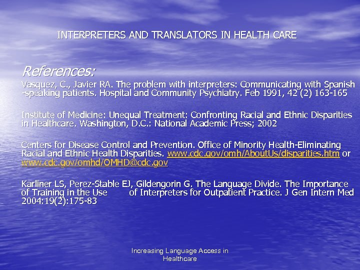 INTERPRETERS AND TRANSLATORS IN HEALTH CARE References: Vasquez, C. , Javier RA. The problem