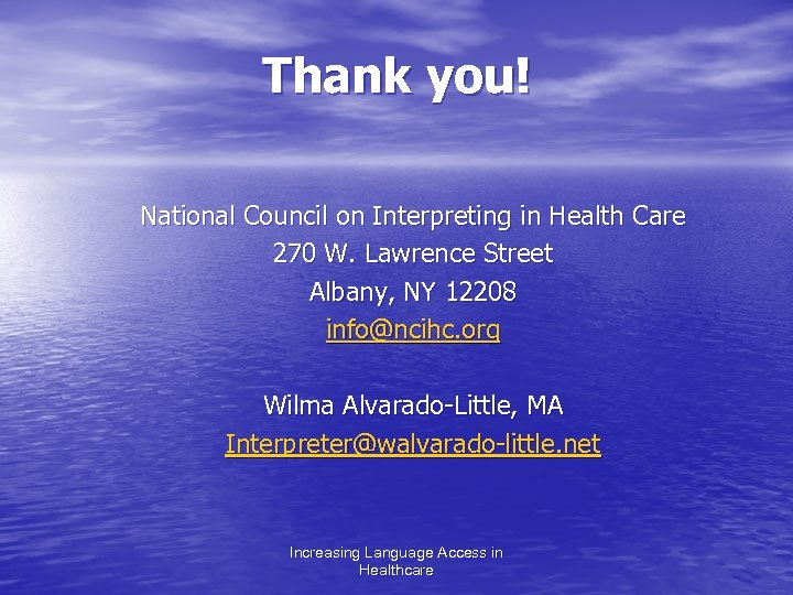 Thank you! National Council on Interpreting in Health Care 270 W. Lawrence Street Albany,