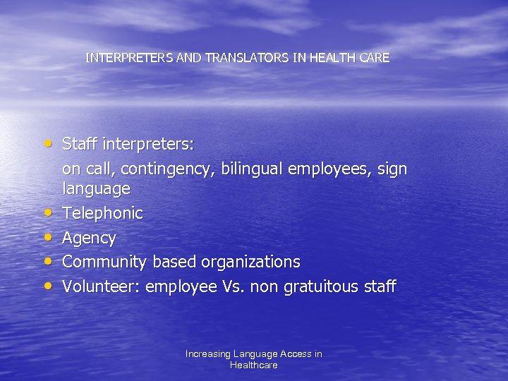 INTERPRETERS AND TRANSLATORS IN HEALTH CARE • Staff interpreters: • • on call, contingency,