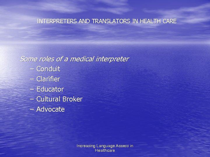 INTERPRETERS AND TRANSLATORS IN HEALTH CARE Some roles of a medical interpreter – Conduit