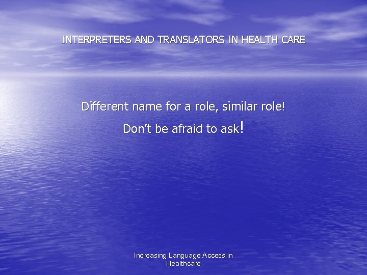 INTERPRETERS AND TRANSLATORS IN HEALTH CARE Different name for a role, similar role! Don't