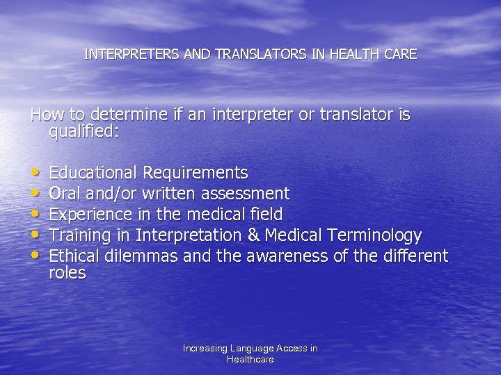 INTERPRETERS AND TRANSLATORS IN HEALTH CARE How to determine if an interpreter or translator