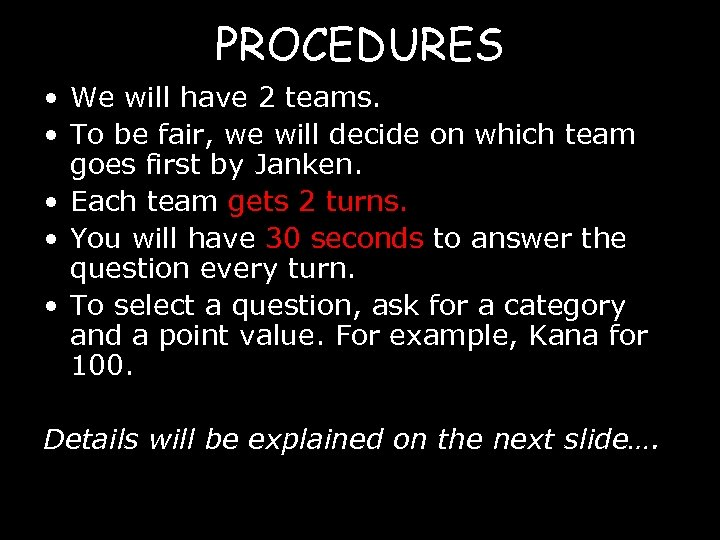 PROCEDURES • We will have 2 teams. • To be fair, we will decide