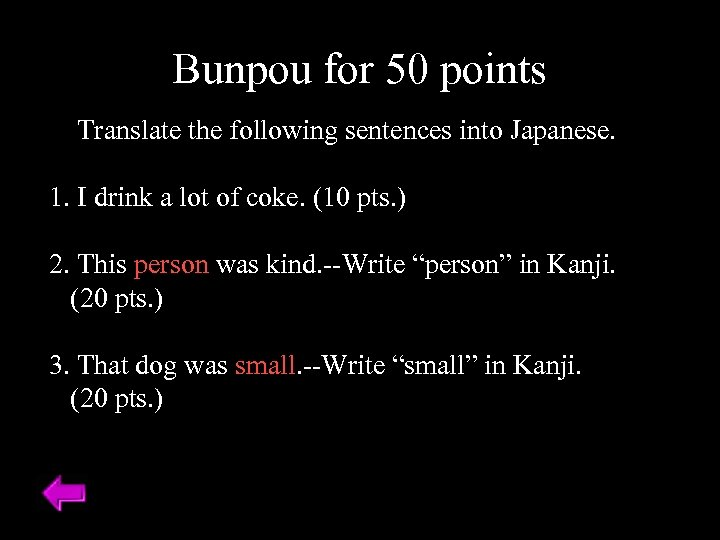 Bunpou for 50 points Translate the following sentences into Japanese. 1. I drink a