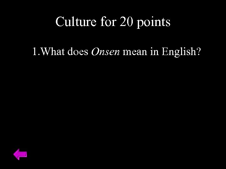 Culture for 20 points 1. What does Onsen mean in English?