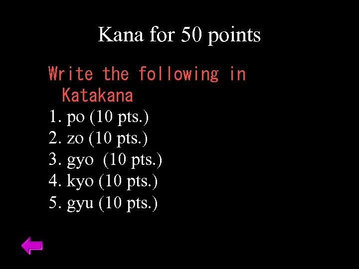 Kana for 50 points Write the following in Katakana 1. po (10 pts. )