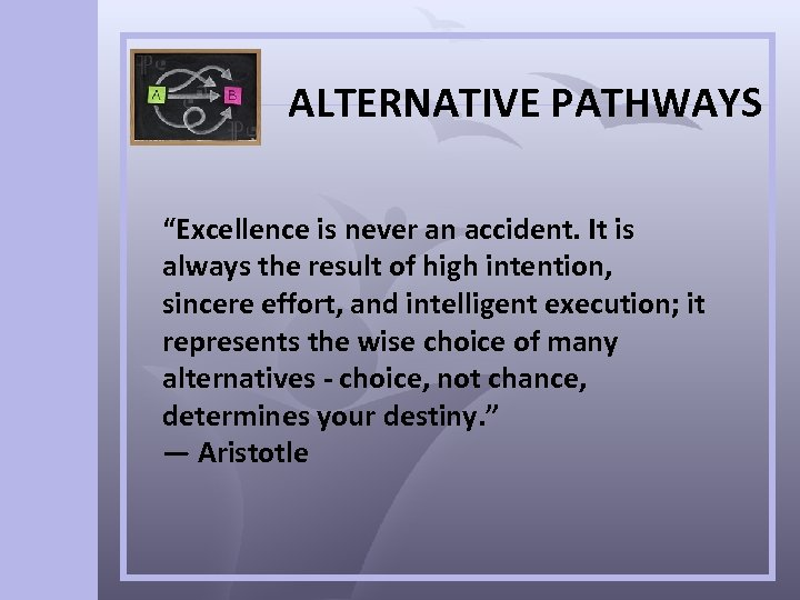 """ALTERNATIVE PATHWAYS """"Excellence is never an accident. It is always the result of high"""