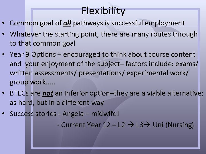 Flexibility • Common goal of all pathways is successful employment • Whatever the starting